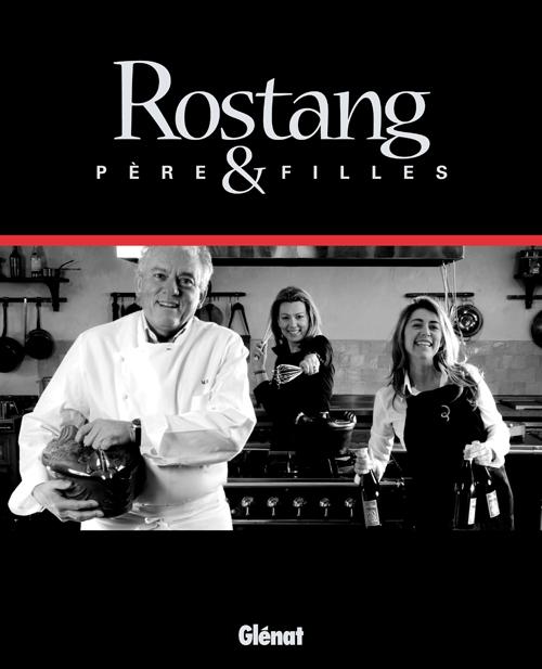 «Rostang, Pères et Filles», le nouveau livre de recettes de Michel Rostang